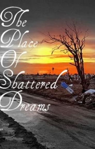 The Place Of Shattered Dreams