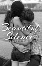 Beautiful Silence ✔️ by Laughsfornoreason