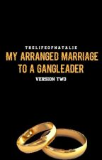 My Arranged Marriage To A Gang Leader by TheLifeOfNatalie