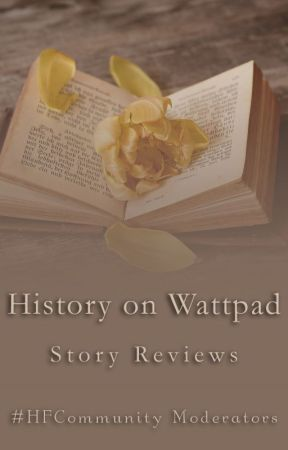 History on Wattpad: Story Reviews [CLOSED TO CATCH UP] by HFCommunity
