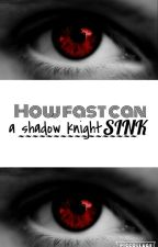 How Fast Can A Shadow Knight Sink // Laurmau FF by RampageWrites