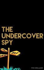 The Undercover Spy by Puppy1212