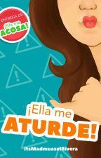 ¡Ella Me Aturde!  by ItsMadmuaselRivera