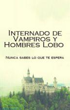 Internado de Vampiros y Hombres Lobo <<TERMINADA>> by MechonVerde15