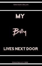 My Bully Lives Next Door |G•D by GrantBailey1999