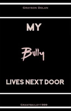 My Bully Lives Next Door |G•D by GrantBailey1999