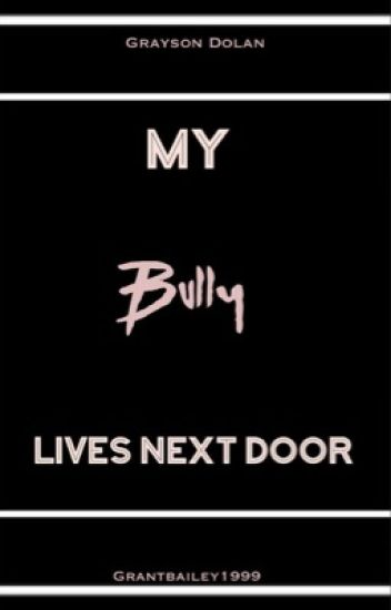 My Bully Lives Next Door |G•D