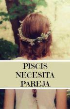 PISCIS NECESITA PAREJA (Editando) by RareDreams