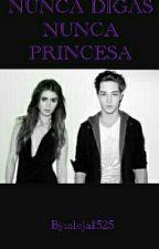 NUNCA Digas Nunca Princesa by marrysanchez