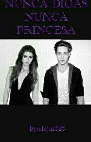 NUNCA Digas Nunca Princesa