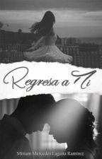 Regresa A Mí.  [P#2] by MiriamMercedesRamrez