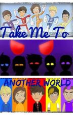 Take Me To Another World by 1DFamilyIsForever