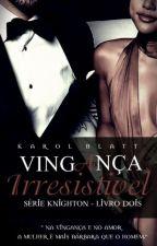 Vingança Irresistível - Série Knighton - Livro Dois by autorkarolblatt