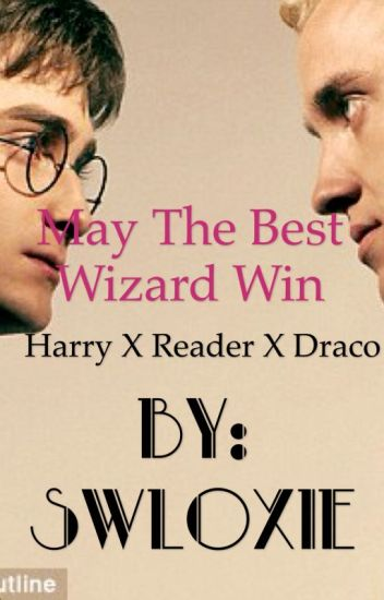 May The Best Wizard Win Draco X Reader X Harry