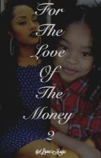For The Love Of The Money 2  by 1LoveMagic