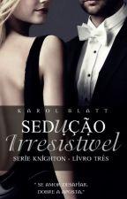 Sedução Irresistível - Série Knighton - Livro Três by autorkarolblatt