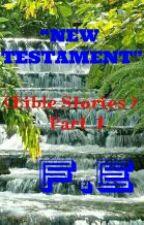 New Testament (Bible Stories Part 1) by FranzEvanz