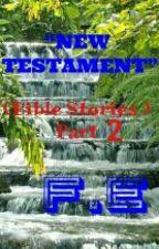 New Testament (Bible Stories Part 2) by FranzEvanz