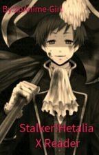 Stalker Hetalia x Reader by 2pAnime-Girl