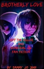 Brotherly Love (Jeff the Killer & Homicidal Liu/Sully Fanfic) by Sammy_Jo_2001