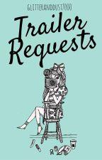 Trailer Requests (closed) by GlitterandDust7000