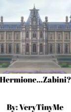 Hermione...Zabini? (DraMione) by VeryTinyMe
