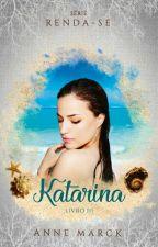 RENDA-SE: Katarina (Livro 3) by AnneMarck