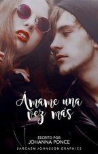 Amame una vez más © (#SP2) by JohannaPonce0