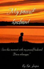 My Posesif Husband by Spt_ylngrm