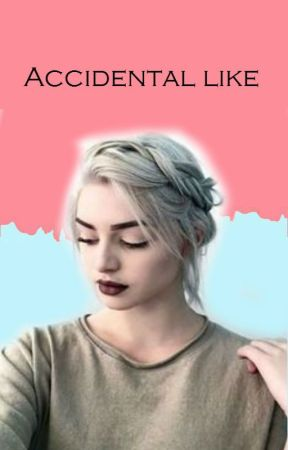 ACCIDENTAL LIKE by AvrilsBatSide
