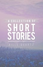 A Collection of Short Stories by Aille_Quartz