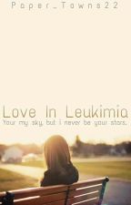Love In Leukimia by Paper_Towns22