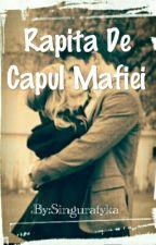 Rapita De Capul Mafiei [Vol. 1 și 2] //Finalizat// by Printre_Stele
