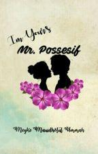 I'M YOURS MR. POSSESIF by Meykemauidhotulummah