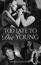 Too Late To Die Young •larry• by oopsipeedonharry