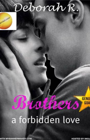 Brothers: a forbidden love (#Wattys2016)(#GenuineGoals)
