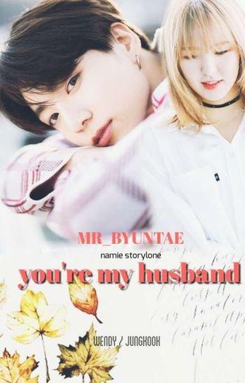 You Re my Husband Mr_Byuntae