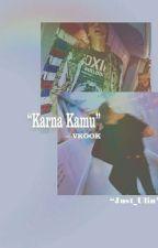 •Karna Kamu•[END] by shnkthjjk