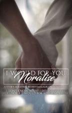 I Would For You (Noralise)  by HeyImMads