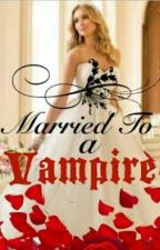 Married To The Vampire King by iminlovewiththecandy