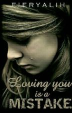 Loving You Is A Mistake by Fieryalih