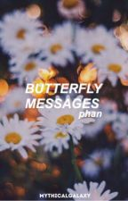 Butterfly Messages - phan  by mythicalgalaxy