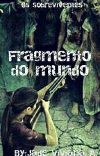 Fragmento do mundo by Jadeviviana