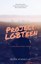 Project LGBTeen: A Collection of Short Stories by joyce_starkille