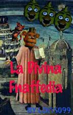 LA DIVINA FNAFFEDIA by Loris099