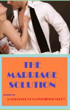 The Marriage Solution (Completed) by MariaSoledad007