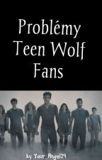 Problémy Teen Wolf Fans by Your_Angel24