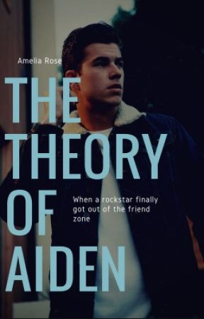 The Theory of Aiden by itwasntmelove