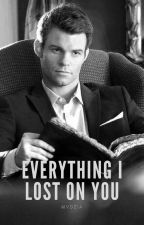 Everything I Lost On You || Elijah Mikaelson by mvdzia