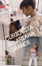 Curiosità su Ariana grande  by _dangerous_ary_